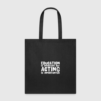 Education is important but acting is importanter - Tote Bag