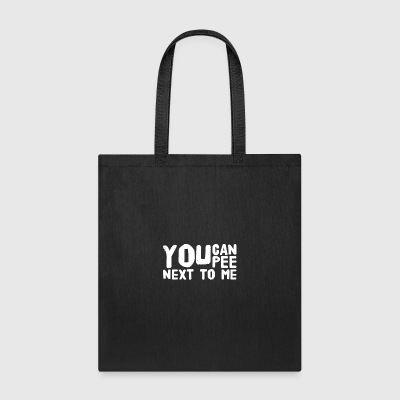 you can pee next to me - Tote Bag