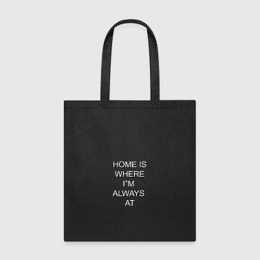 Home is Where I'm Always At - Tote Bag