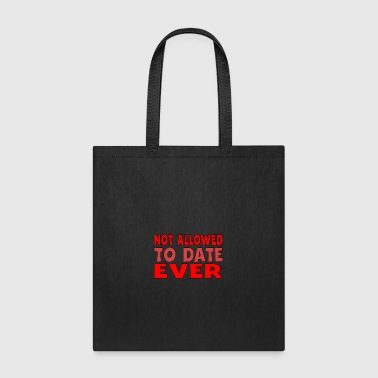 Not Allowed To Date Ever - Tote Bag