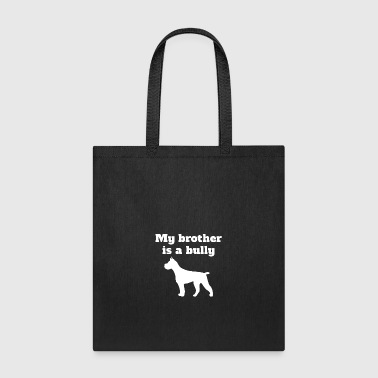 My Brother Is A Bully Pit Bull - Tote Bag