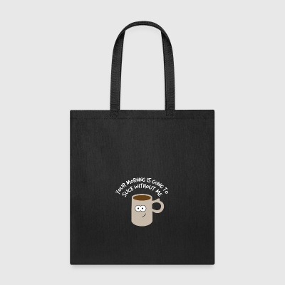 Coffee Morning - Morning Going To Suck Without Me - Tote Bag