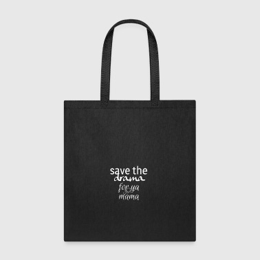 Save the drama for your mama - Tote Bag