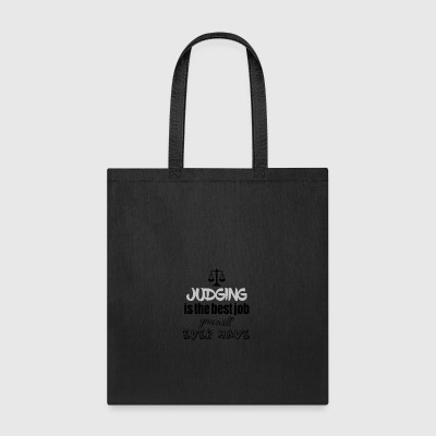 Judging is the best job you will ever have - Tote Bag