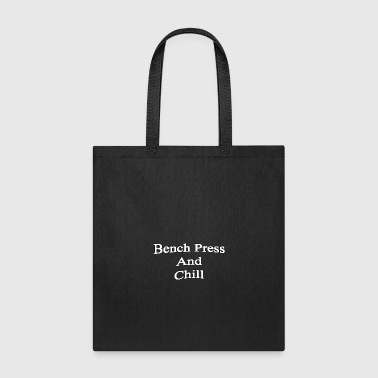 Bench Press and Chill - Tote Bag