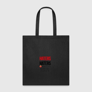 Haters gonna Haters Tomatoes gonna tomate - Tote Bag