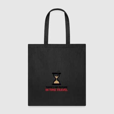 Time Travel Has No Future.But It Has Time! - Tote Bag