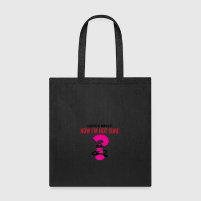 I Used To Be Indecisive. Now I'm Not Sure! - Tote Bag