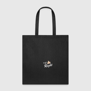 IS RIGHT - Tote Bag