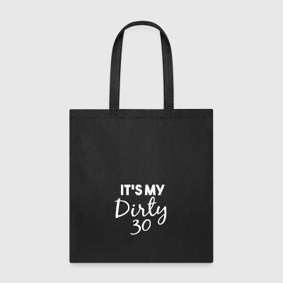 It s my dirty 30 w - Tote Bag
