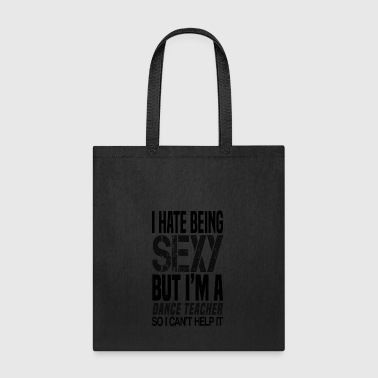 I hate being sexy - dance teacher gift shirt - Tote Bag