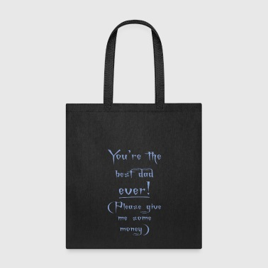 Youre Dad Ever Please Give Some Money Fathers Day - Tote Bag