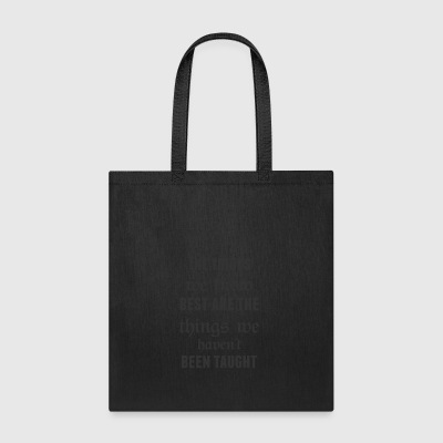 The things we know best are the things we haven t - Tote Bag
