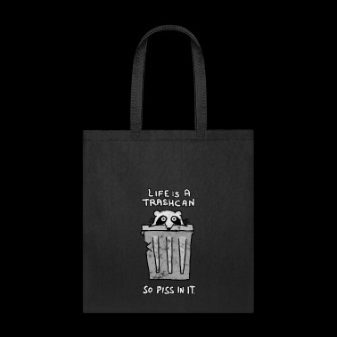 Life is a trashcan - So pee in it. - Tote Bag