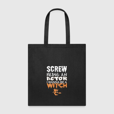 Screw Being Actor Wanna Witch Halloween - Tote Bag
