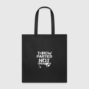 Throw Parties Not Grenades - Tote Bag