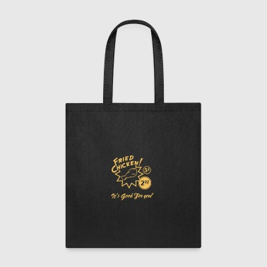 Fried Chicken It s Good For You - Tote Bag