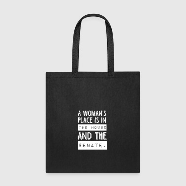 A woman s place is in the house and the senate - Tote Bag