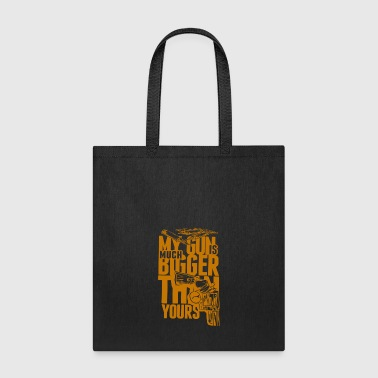 My gun is much bugger than yours - Tote Bag