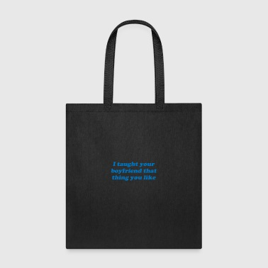 I Taught Your - Tote Bag