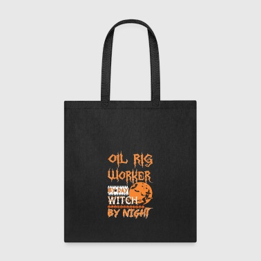 Oil Rig Worker By Day Witch By Night Halloween - Tote Bag