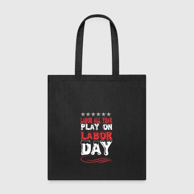 Labor All Year Play On Labor Day - Tote Bag