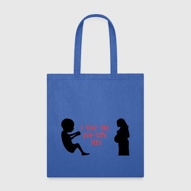 I Live the pro life life - Tote Bag