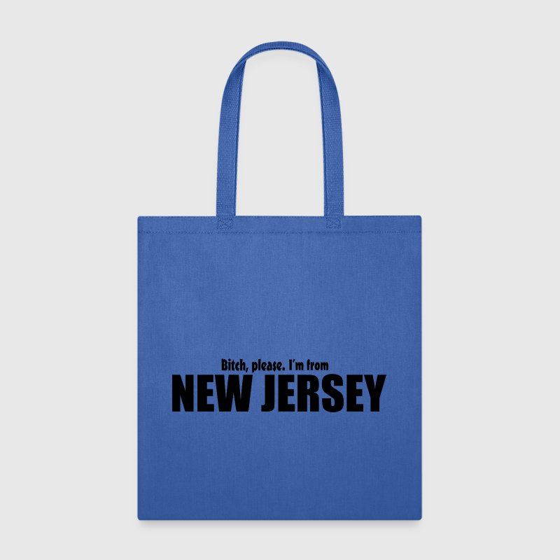 Bitch please I'm from New Jersey Parody apparel - Tote Bag