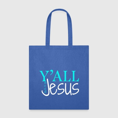 Y'all need Jesus Yall faith - Tote Bag