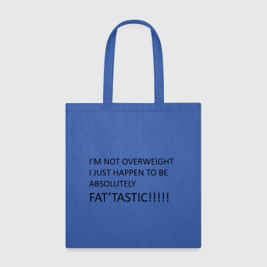 I'm Not Overweight I Just Happen to be Fat'Tastic - Tote Bag