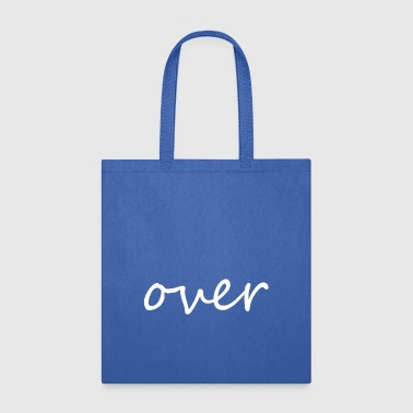 over - Tote Bag