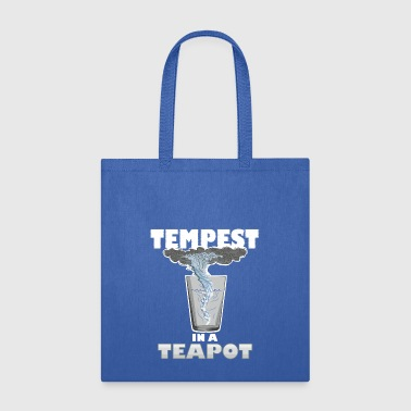 You know that's all a tempest in a teapot - Tote Bag