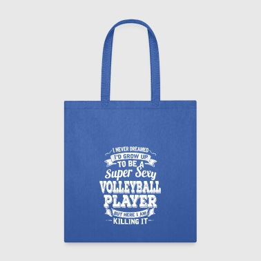 I'D Grow Up To Be A Super Sexy Volleyball Player - Tote Bag