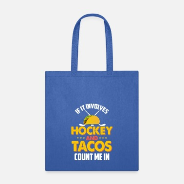 Schland If It Involves Hockey and Tacos Count Me In Hockey - Tote Bag