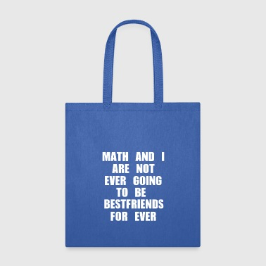 MATH AND I ARE NOT EVER GOING TO BE BESTFRIENDS - Tote Bag
