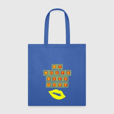 My mouth need work - Tote Bag