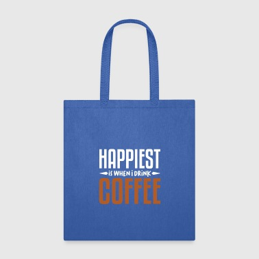 HAPPIEST IS IWHEN I DRINK COFFEE LOVER FUNNY GIFT - Tote Bag