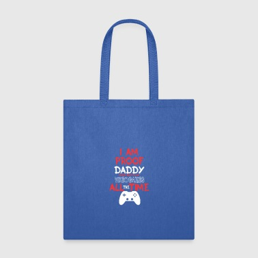 I am proof daddy does not play video games all the - Tote Bag