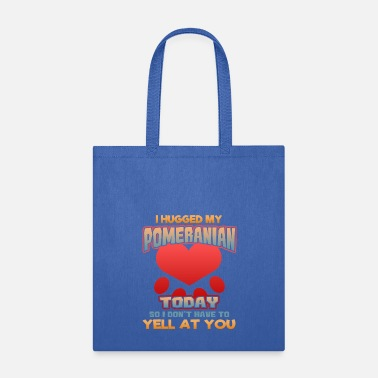 Maltese I hugged my Pomeranian Today so I don't have to yell at you - Tote Bag