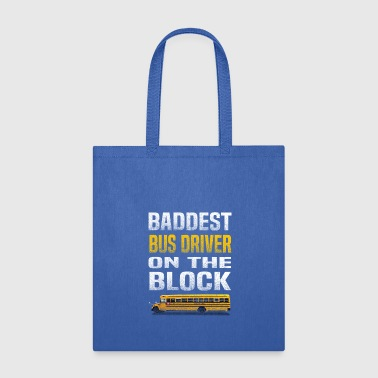 Baddest baddest bus driver on the block - Tote Bag