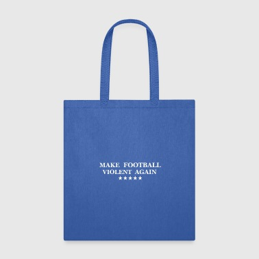 Violent make football violent again - Tote Bag