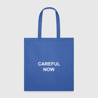 CAREFUL NOW - Tote Bag