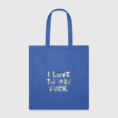 TO SAY FUCK W - Tote Bag