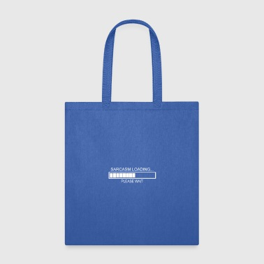 Sarcasm Loading Please Wait - Tote Bag