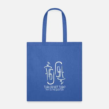 Tuba Tuba Or Not Tuba That Is The Question - Tote Bag