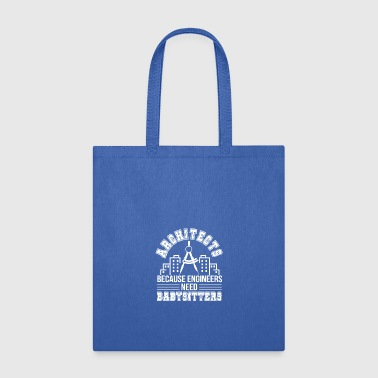 Babysitter Architect Engineers Need Babysitters - Tote Bag
