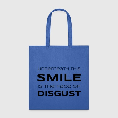 Underneath This Smile is the Face of Disgust - Tote Bag