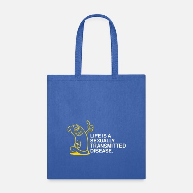 Sexual Intercourse Life Is A Sexually Transmitted Disease! - Tote Bag