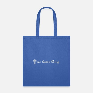 no lesser thing white - Tote Bag