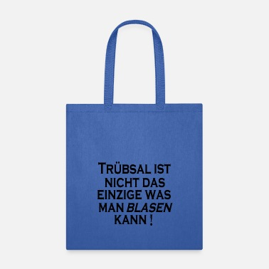 Blasen Truebsal blasen funny saying quote humor gift idea - Tote Bag